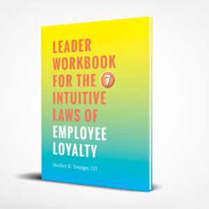 The 7 Intuitive Laws of Employee Loyalty Leader Workbook