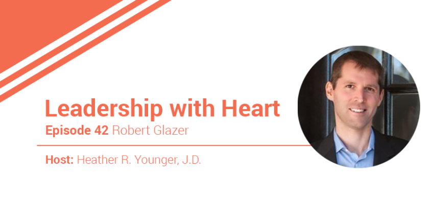 42: Leaders With Heart Are Clear About Who They Are And Share It Openly With Others