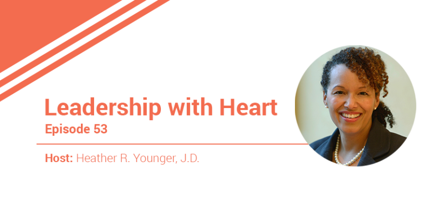 53: Leaders With Heart Seek To Be Their Best Selves For The People They Lead