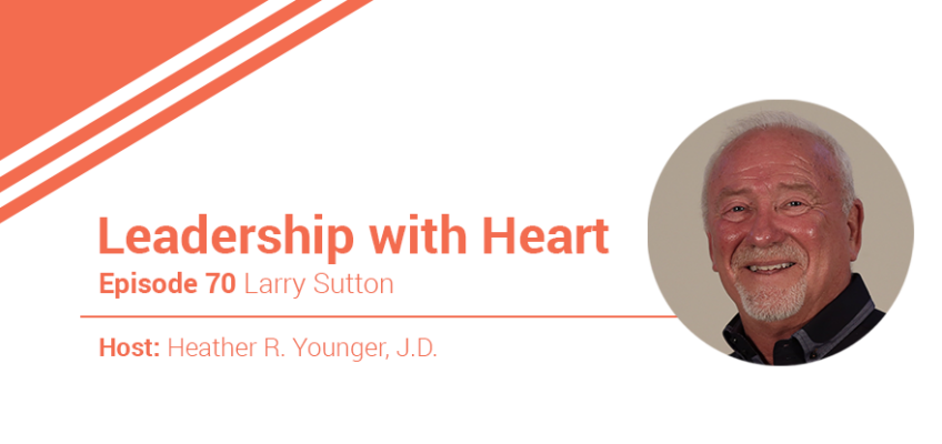 70: Leaders With Heart Empower Their People To Do Their Best Work