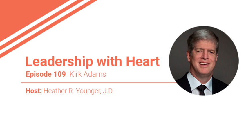 "109: Leaders With Heart Often Find Their ""Why"" Through Their Adversity"